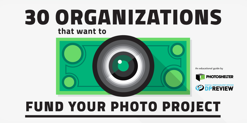 30 Organizations That Want to Fund Your Photo Project Guide