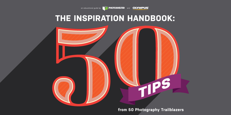 50 tips from 50 photography trailblazers in partnership with olympus rh photoshelter com